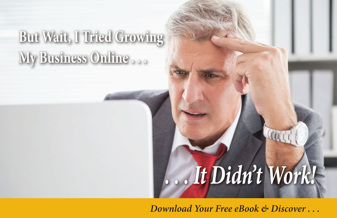 But Wait, I Tried Growing My Business Online, It Didn't Work!